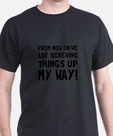 Screwing Up My Way T-Shirt