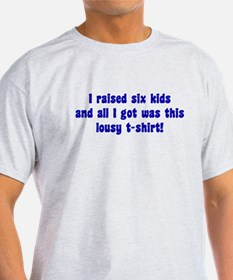 I Raised 6 Kids T-Shirt