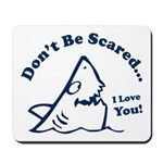 Don't Be Scared Shark Mousepad
