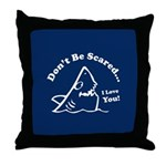 Don't Be Scared Shark Throw Pillow