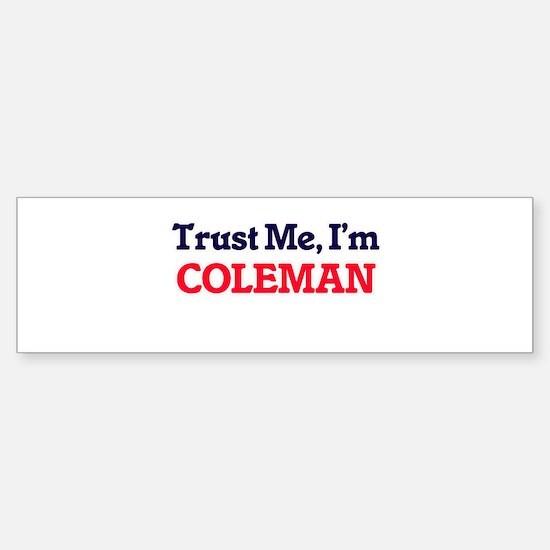 Trust Me, I'm Coleman Bumper Bumper Bumper Sticker