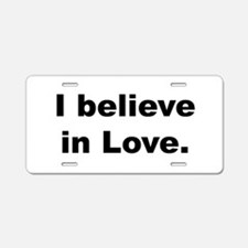 I believe in love. Aluminum License Plate