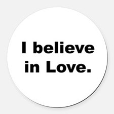 I believe in love. Round Car Magnet