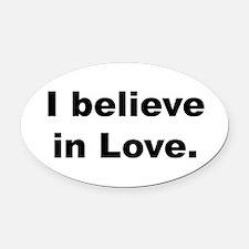 I believe in love. Oval Car Magnet