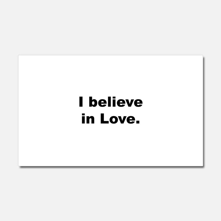 I believe in love. Car Magnet 20 x 12