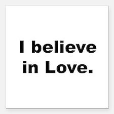 """I Believe In Love Square Car Magnet 3"""" X 3&qu"""