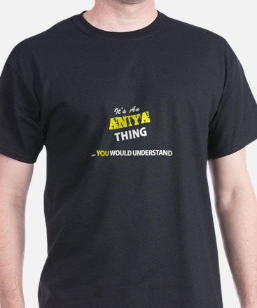 ANIYA thing, you wouldn't understand T-Shirt