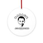Barack all night long Ornament (Round)