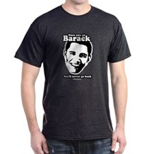 Once you go Barack, you'll never go back T-Shirt