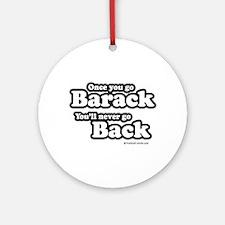 Once you go Barack you'll never go back Ornament (