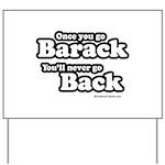 Once you go Barack you'll never go back Yard Sign