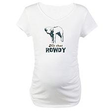Hit That Rowdy Shirt