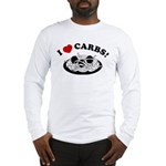 I Love Carbs! Long Sleeve T-Shirt