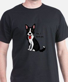 Border Collie -yes, i herd you T-Shirt
