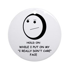 I DON'T CARE FACE Ornament (Round)