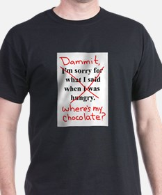 Dammit, Wheres My chocolate? T-Shirt