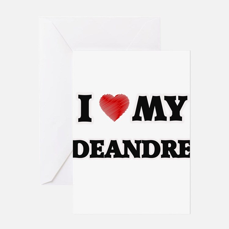 I love my Deandre Greeting Cards
