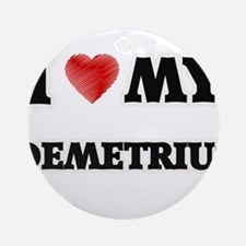 I love my Demetrius Round Ornament