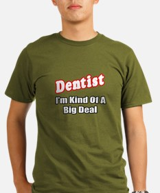 """Dentist...Big Deal"" T-Shirt"