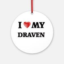 I love my Draven Round Ornament