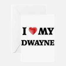 I love my Dwayne Greeting Cards