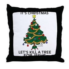Kill A Tree For Jesus Throw Pillow