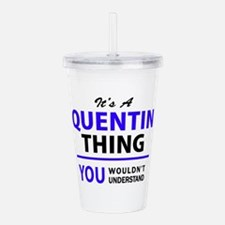 It's QUENTIN thing, yo Acrylic Double-wall Tumbler
