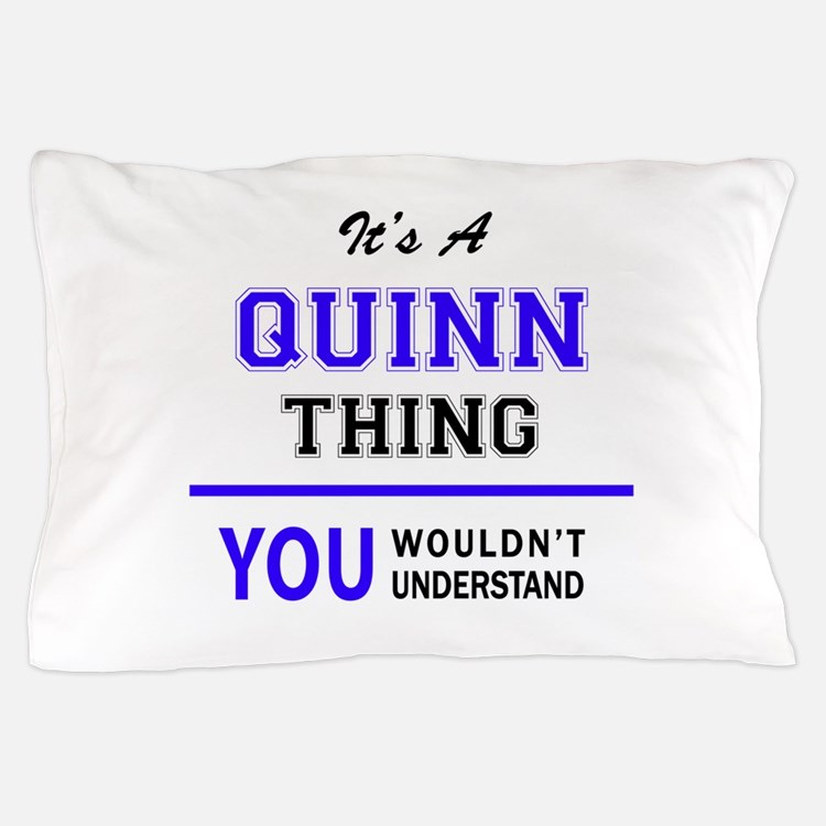 It's QUINN thing, you wouldn't underst Pillow Case