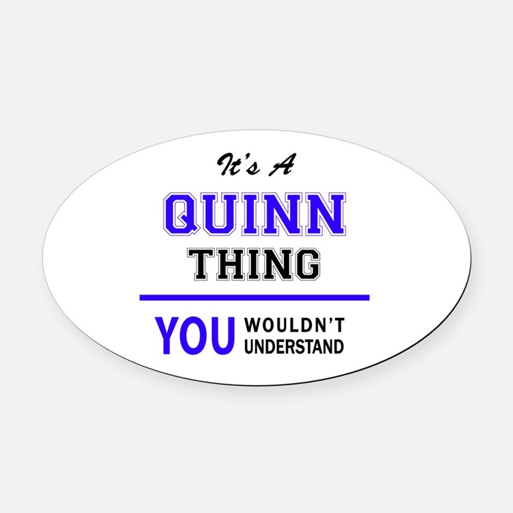 It's QUINN thing, you wouldn't und Oval Car Magnet