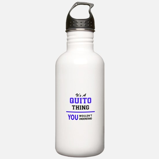 It's QUITO thing, you Water Bottle