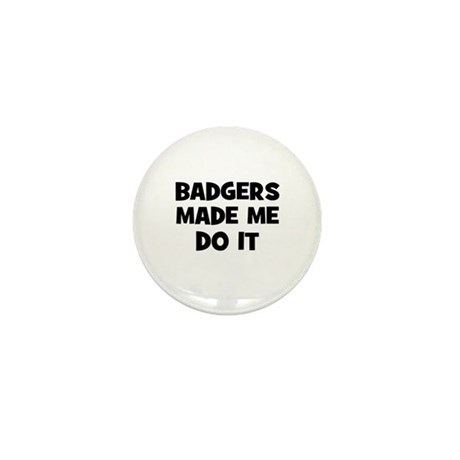 badgers made me do it Mini Button