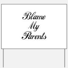 BLAME MY PARENTS Yard Sign