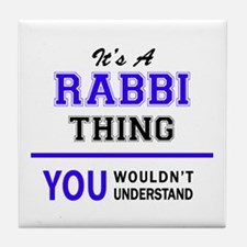 It's RABBI thing, you wouldn't unders Tile Coaster