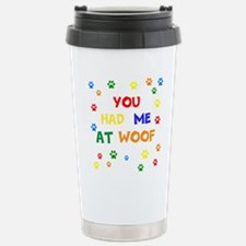 You Had Me At Woof Travel Mug