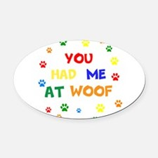 You Had Me At Woof Oval Car Magnet