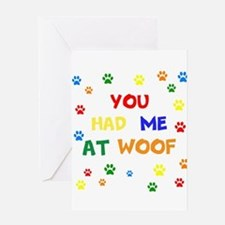 You Had Me At Woof Greeting Cards