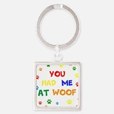 You Had Me At Woof Keychains