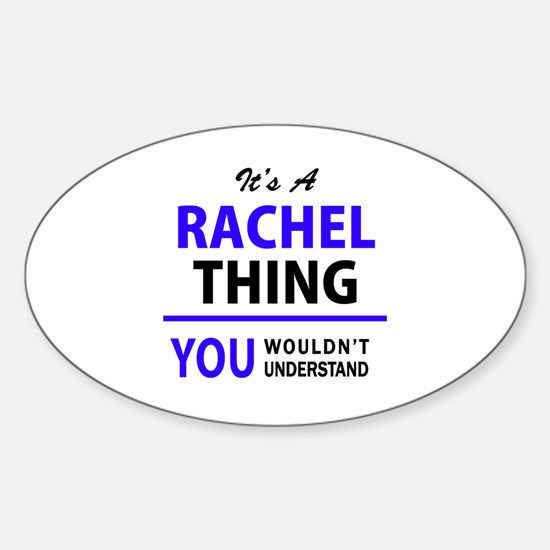 It's RACHEL thing, you wouldn't understand Decal
