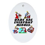 Dads Are Everyday Heroes Oval Ornament