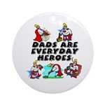 Dads Are Everyday Heroes Ornament (Round)