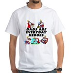 Dads Are Everyday Heroes White T-Shirt