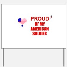 PROUD OF MY AMERICAN SOLDIER Yard Sign