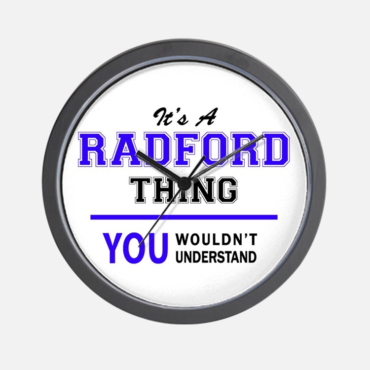 It's RADFORD thing, you wouldn't unders Wall Clock