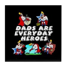 Dads Are Everyday Heroes Tile Coaster