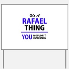 It's RAFAEL thing, you wouldn't understa Yard Sign