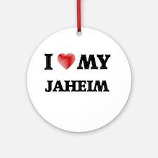 I love my Jaheim Round Ornament