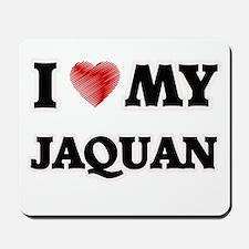 I love my Jaquan Mousepad