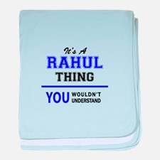 It's RAHUL thing, you wouldn't unders baby blanket