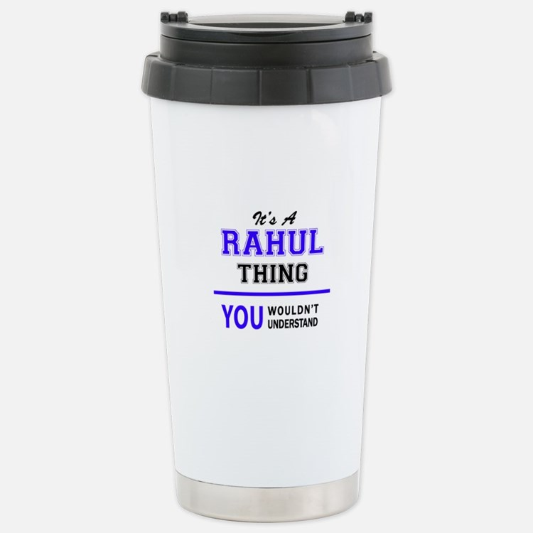 It's RAHUL thing, you w Thermos Mug