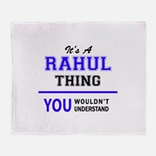 It's RAHUL thing, you wouldn't under Throw Blanket